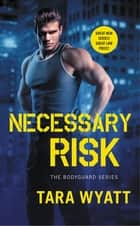 Necessary Risk ebook by Tara Wyatt