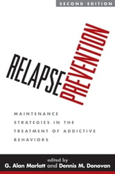 Relapse Prevention, Second Edition - Maintenance Strategies in the Treatment of Addictive Behaviors ebook by