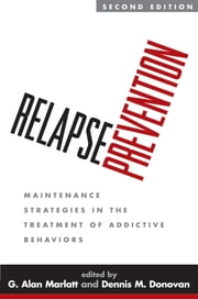 Relapse Prevention, Second Edition - Maintenance Strategies in the Treatment of Addictive Behaviors ebook by G. Alan Marlatt, PhD,Dennis M. Donovan, PhD