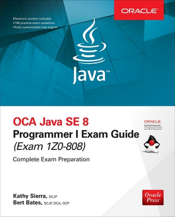 OCA Java SE 8 Programmer I Exam Guide (Exams 1Z0-808) ebook by Kathy Sierra,Bert Bates