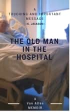 The Old Man in the Hospital ebook by Van Allen