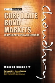 Corporate Bond Markets - Instruments and Applications ebook by Moorad Choudhry,Jason Feasey