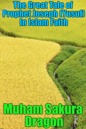 The Great Tale of Prophet Joseph (Yusuf) In Islam Faith ebook by Muham Sakura Dragon