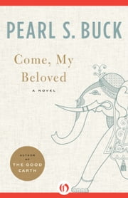 Come, My Beloved - A Novel ebook by Pearl S. Buck