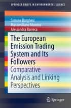 The European Emission Trading System and Its Followers - Comparative Analysis and Linking Perspectives ebook by Simone Borghesi, Massimiliano Montini, Alessandra Barreca