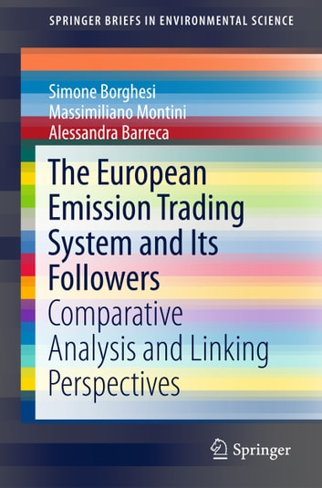 The European Emission Trading System and Its Followers - Comparative Analysis and Linking Perspectives ebook by Simone Borghesi,Massimiliano Montini,Alessandra Barreca