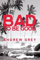 Bad to Be Good ebook by