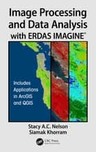 Image Processing and Data Analysis with ERDAS IMAGINE® 電子書 by Stacy A.C. Nelson, Siamak Khorram