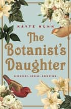 The Botanist's Daughter ebook by Kayte Nunn