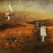 A Mule + A Cow & 5 Jugs of Shine audiobook by Karen Wimberley