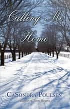 Calling Me Home ebook by CaSondra Poulsen