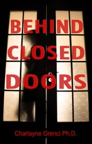 Behind Closed Doors ebook by Charlayne Grenci Ph.D.