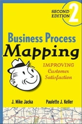 Business Process Mapping - Improving Customer Satisfaction ebook by J. Mike Jacka,Paulette J. Keller