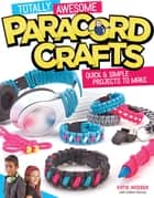 Totally Awesome Paracord Crafts - Quick & Simple Projects to Make ekitaplar by Colleen Dorsey