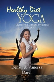 Yoga: Healthy Diet & How To Eat Healthy (Yoga for Health, Fasting for Health, Healthy Diet, Blood Purification, Organism Cleaning Principles & Food Diet) - YOGA PLACE Books, #3 ebook by Denzil Darel,Vanessa Darel