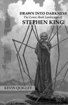 Drawn Into Darkness - The Comic-Book Landscapes of Stephen King ebook by Kevin Quigley