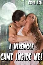 A Werewolf Came Inside Me! ebook by Cora Adel