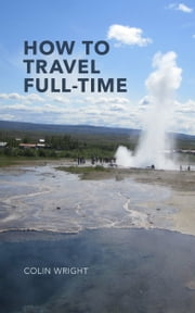 How to Travel Full-Time ebook by Colin Wright