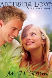 Arousing Love, a teen novel ebook by M. H. Strom
