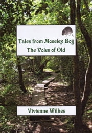 Tales from Moseley Bog: The Voles of Old ebook by Vivienne Wilkes