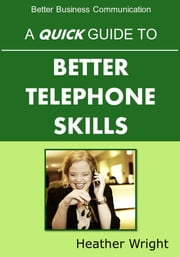 A Quick Guide to Better Telephone Skills ebook by Heather Wright