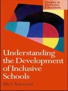 Understanding the Development of Inclusive Schools ebook by Mel Ainscow