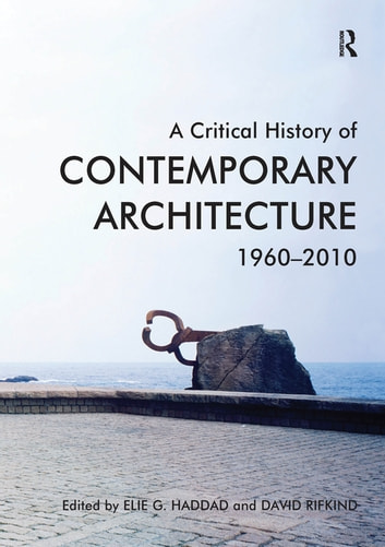 A Critical History of Contemporary Architecture - 1960-2010 ebook by Elie G. Haddad,David Rifkind