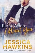 Right Where I Want You ebook by Jessica Hawkins
