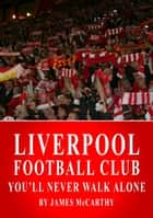 Liverpool FC - You'll Never Walk Alone ebook by James McCarthy