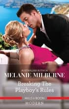 Breaking the Playboy's Rules ebook by Melanie Milburne