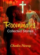 Roommates and Collected Stories ebook by Charles Harvey, AC Adams