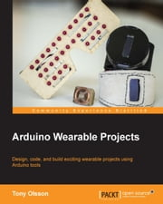 Arduino Wearable Projects ebook by Tony Olsson