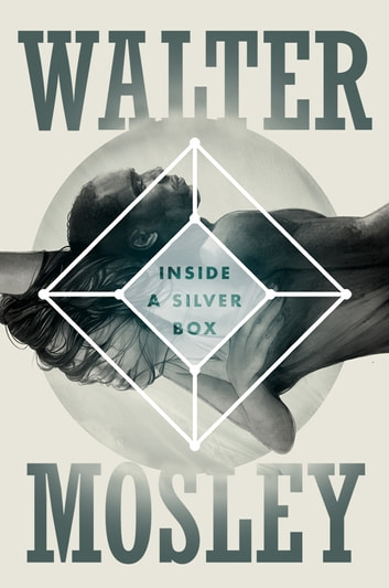 Inside a Silver Box - A Novel ebook by Walter Mosley