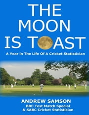 The Moon Is Toast: A Year In the Life of a Cricket Statistician ebook by Andrew Samson