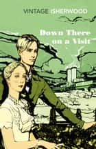 Down There on a Visit eBook by Christopher Isherwood
