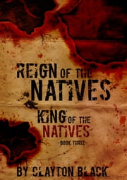 King of the Natives: Book 3 ebook by Clayton Black