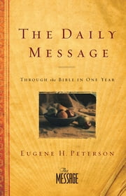 The Daily Message - Through the Bible in One Year ebook by Eugene H. Peterson
