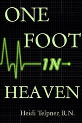 One Foot In Heaven, Journey of a Hospice Nurse ebook by Heidi Telpner, R.N.