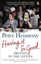 Having it So Good ebook by Peter Hennessy