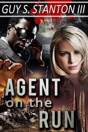 Agent on the Run ebook by Guy S. Stanton III