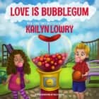 Love is Bubblegum ebook by Kailyn Lowry