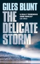 The Delicate Storm eBook by Giles Blunt