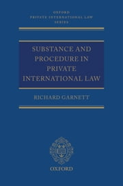 Substance and Procedure in Private International Law ebook by Richard Garnett