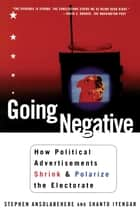 Going Negative ebook by Shanto Iyengar, Stephen Ansolabehere
