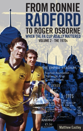 From Ronnie Radford to Roger Osborne - When the FA Cup Really Mattered Part 2 ebook by Matthew Eastley