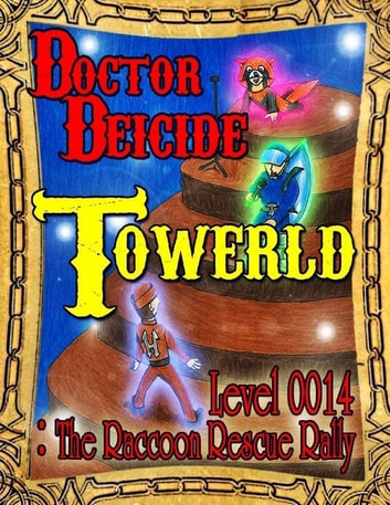 Towerld Level 0014: The Raccoon Rescue Rally ebook by Doctor Deicide
