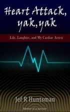 Heart Attack, Yak, Yak ebook by Jef Huntsman