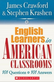 English Learners in American Classrooms: 101 Questions, 101 Answers ebook by Crawford, James