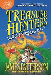 Treasure Hunters: Secret of the Forbidden City ebook by James Patterson, Chris Grabenstein, Juliana Neufeld