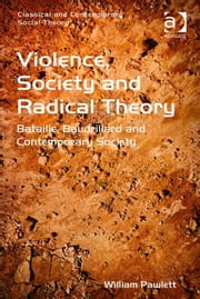 Violence, Society and Radical Theory - Bataille, Baudrillard and Contemporary Society ebook by Dr William Pawlett,Dr Stjepan Mestrovic